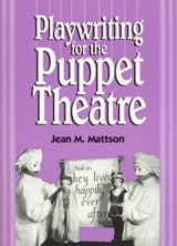 Playwriting for Puppet Theatre | Jean M. Mattson |