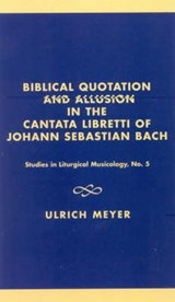 Biblical Quotation and Allusion in the Cantata Libretti of Johann Sebastian Bach | Ulrich Meyer |