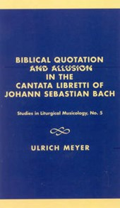Biblical Quotation and Allusion in the Cantata Libretti of Johann Sebastian Bach