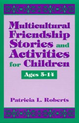 Multicultural Friendship Stories and Activities for Children Ages 5-14 | Patricia Roberts |