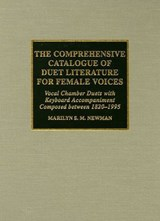 The Comprehensive Catalogue of Duet Literature for Female Voices | Marilyn Stephanie Mercedes Newman |