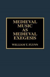Medieval Music as Medieval Exegesis | William T. Flynn |