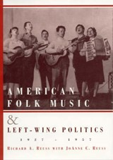 American Folk Music and Left-Wing Politics, 1927-1957 | Richard A. Reuss; JoAnne C. Reuss |