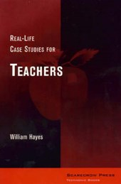 Real-Life Case Studies for Teachers | William Hayes |
