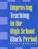 Improving Teaching in the High School Block Period | David Marshak |