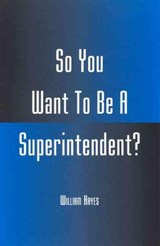 So You Want to Be a Superintendent? | William Hayes |