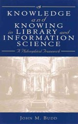 Knowledge and Knowing in Library and Information Science | John M. Budd |