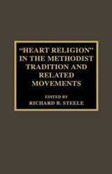 Heart Religion in the Methodist Tradition and Related Movements | Richard B. Steele |