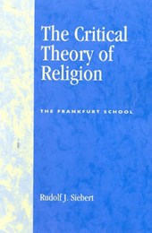 The Critical Theory of Religion | Rudolf J. Siebert |