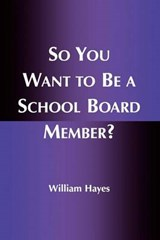 So You Want to Be a School Board Member? | William Hayes |
