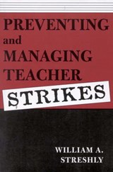 Preventing and Managing Teacher Strikes | William A. Streshly |