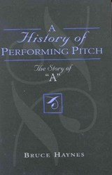 A History of Performing Pitch | Bruce Haynes |
