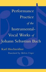 Performance Practice of the Instrumental-Vocal Works of Johann Sebastian Bach | Karl Hochreither |