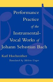 Performance Practice of the Instrumental-Vocal Works of Johann Sebastian Bach