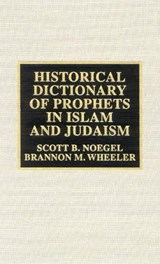 Historical Dictionary of Prophets in Islam and Judaism | Scott B. Noegel |