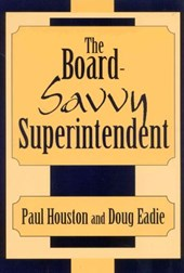 The Board-Savvy Superintendent | Paul D. Houston |