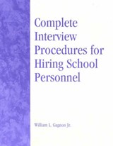 Complete Interview Procedures for Hiring School Personnel | William L. Gagnon |