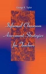Informal Classroom Assessment Strategies for Teachers | George R. Taylor |