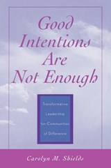 Good Intentions Are Not Enough | Carolyn M. Shields |