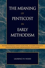The Meaning of Pentecost in Early Methodism | Laurence W. Wood |