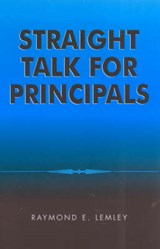Straight Talk for Principals | Raymond Lemley |
