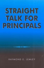 Straight Talk for Principals | Raymond E. Lemley |
