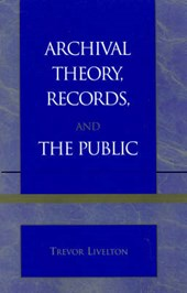 Archival Theory, Records, and the Public | Trevor Livelton |