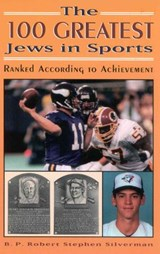 The 100 Greatest Jews in Sports | B. P. Robert Stephen Silverman |