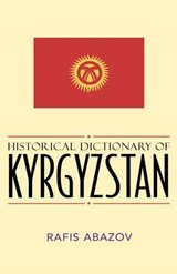 Historical Dictionary of Kyrgyzstan | Rafis Abazov |