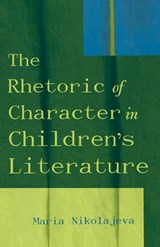 The Rhetoric of Character in Children's Literature | Maria Nikolajeva |