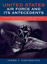 United States Air Force and Its Antecedents | James T. Controvich |