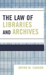 The Law of Libraries and Archives | Bryan M. Carson |