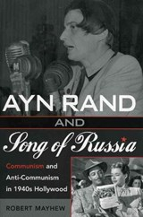 Ayn Rand And Song Of Russia | Robert Mayhew |