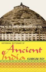 Historical Dictionary of Ancient India | Kumkum Roy |
