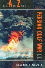 The A to Z of the Persian Gulf War 1990-1991 | Clayton R. Newell |