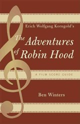 Erich Wolfgang Korngold's the Adventures of Robin Hood | Ben Winters |