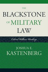 The Blackstone of Military Law | Joshua E. Kastenberg |