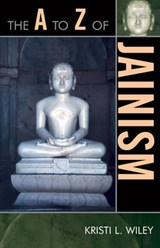 The A to Z of Jainism | Kristi L. Wiley |