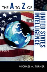 The A to Z of United States Intelligence | Michael A. Turner |