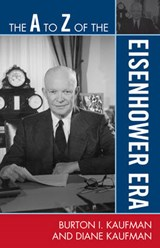 The A to Z of the Eisenhower Era | Burton I. Kaufman |