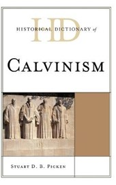 Historical Dictionary of Calvinism | Stuart D. B. Picken |