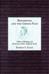 Beethoven and the Grosse Fuge | Robert S. Kahn |