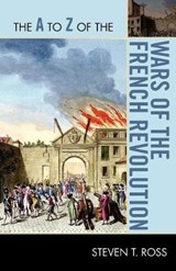 The A to Z of the Wars of the French Revolution | Steven T. Ross |