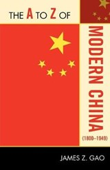 The A to Z of Modern China (1800-1949) | James Z. Gao |