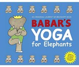 Babar's Yoga for Elephants | Laurent de Brunhoff |