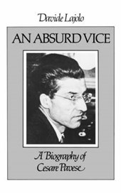Absurd Vice - A Biography of Cesare Pavese | D Lajolo |