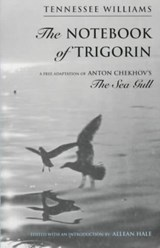 The Notebook of Trigorin - A Free Adaptation of Chechkov`s The Sea Gull | Tennessee Williams |