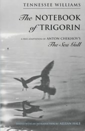 The Notebook of Trigorin - A Free Adaptation of Chechkov`s The Sea Gull
