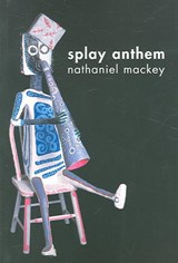 Splay Anthem | Nathaniel Mackey |