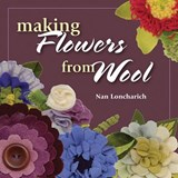 Making Flowers from Wool | Nan Loncharich |